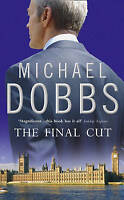 The Final Cut (House of Cards Trilogy, Book 3), Dobbs, Michael, Very Good Book