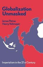 Globalization Unmasked : Imperialism in the 21st Century by James Petras and Hen