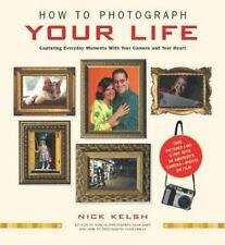 How to Photograph Your Life: Capturing Everyday Moments with Your Camera and You