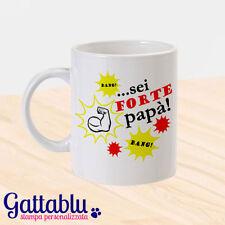 Tazza mug Sei forte Papà, idea regalo festa del papà, personalizzabile come vuoi