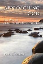 Approaching God: The Way of Abraham Joshua Heschel, Merkle, John C., Good Book