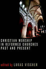Christian Worship in Reformed Churches Past and Present (Calvin Institute of Chr