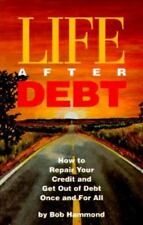 Life After Debt: How to Repair Your Credit and Get Out of Debt Once and for All