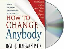 How to Change Anybody Proven Techniques to Reshape Anyone's Attitude Lieberman
