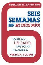 Seis Semanas Para Ay Dios Mio!: Ponte Ms Delgado Que Todos Tus Amigos (Spanish E