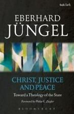 Christ, Justice and Peace : Toward a Theology of the State by Eberhard Jüngel...