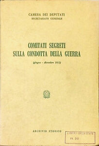 COMITATI SEGRETI SULLA CONDOTTA DELLA GUERRA (Giugno-Dicembre 1917) - 1967