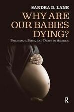 Why are Our Babies Dying?: Pregnancy, Birth, and Death in America, , Lane, Sandr