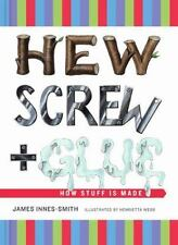 Hew, Screw, and Glue: How Stuff Is Made by Innes-Smith, James in Used - Good