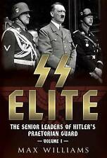SS Elite: The Senior Leaders of Hitler's Praetorian Guard: Volume 1: A-J by...