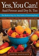 Yes, You Can! And Freeze and Dry It, Too: The Modern Step-By-Step Guide to Pre..