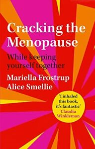 Cracking the Menopause: While Keeping Yourself Together by Frostrup, Mariella