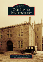 Old Idaho Penitentiary [Images of America] [ID] [Arcadia Publishing]