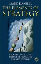 Elements of Strategy : A Pocket Guide to the Essence of Successful Business...