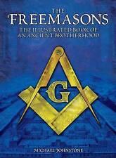 The Freemasons: The Illustrated Book of an Ancient Brotherhood by Michael Johnstone (Hardback, 2013)