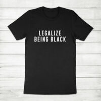 Legalize Being Black America Anti-Racism Black Lives Matter BLM Unisex T-shirt