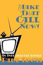 Make That Call Now! : An Infomercial Satire by Paul Lucas (2000, Paperback)