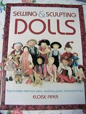 SEWING & SCULPTING DOLLS~Eloise Piper cloth~Fimo~modeling paste art doll paterns