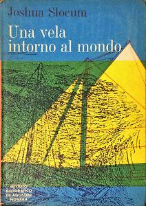 UNA VELA INTORNO AL MONDO - JOSHUA SLOCUM - DE AGOSTINI, 1965