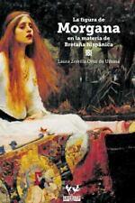 La Figura de Morgana en la Materia de Bretaña Hispánica by Laura Zorrilla...