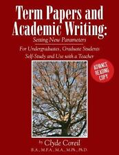 Term Papers and Academic Writing : Setting New Parameters by Clyde Coreil...