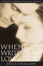 When God Writes Your Love Story : The Ultimate Approach to Guy/Girl Relationship