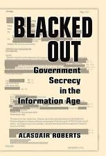 Blacked Out : Government Secrecy in the Information Age by Alasdair Roberts