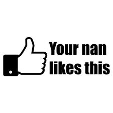 """""""Your nan likes this"""" thumbs up vinyl decal - Funny JDM car Sticker"""