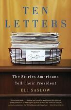Ten Letters : The Stories Americans Tell Their President by Eli Saslow (2012,...