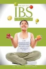 The Key to Ibs Freedom: Low Fodmap Diet, Cookbook Recipes and Much More! (Paperb