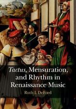 Tactus, Mensuration And Rhythm In Renaissance Music: By Ruth I. DeFord