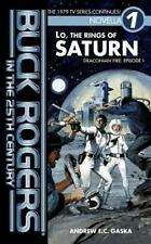 Buck Rogers in the 25th Century : Lo, the Rings of Saturn: By Gaska, Andrew G...