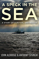 A Speck in the Sea 'A Story of Survival and Rescue Aldridge, John