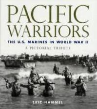 Pacific Warriors : The U. S. Marines in World War II: A Pictorial Tribute by...