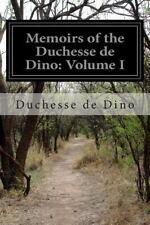 Memoirs of the Duchesse de Dino: Volume I by Duchesse De Dino (2014, Paperback)