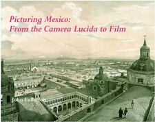 Picturing Mexico : From the Camera Lucida to Film (2014, Hardcover)