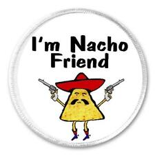"I'm Nacho Friend - 3"" Circle Sew / Iron On Patch Funny Joke Humor Taco Gift Food"