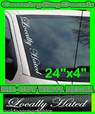 LOCALLY HATED Vertical Windshield Vinyl Side Decal Sticker Truck Car Diesel Neck