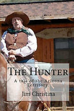 NEW The Hunter: A tale of the Arizona Territory. by Jim Christina