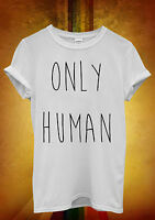 Only Human Mean Funny Hipster  Men Women Unisex T Shirt Tank Top Vest 1075