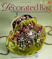 The Decorated Bag : Embellishing Handbags, Purses, and Totes by Genevieve A....