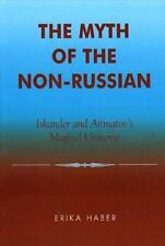 The Myth of the Non-Russian : Iskander and Aitmatov's Magical Universe by...
