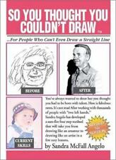 So You Thought You Couldn't Draw: For People Who Can't Even Draw a Straight Lin