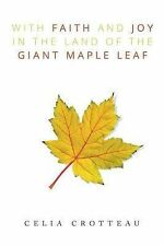 NEW With Faith and Joy in the Land of the Giant Maple Leaf by Celia Crotteau