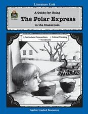 Literature Unit: A Guide for Using the Polar Express in the Classroom paperback