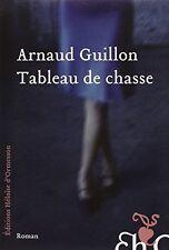 TABLEAU DE CHASSE D'ARNAUD GUILLON - LIVRE NEUF