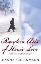 Random Acts of Heroic Love by Danny Scheinmann, Book, New (Paperback)