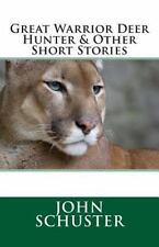 Great Warrior Deer Hunter and Other Short Stories by John Schuster (2014,...