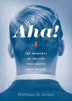 Aha!. The Moments of Insight that Shape Our World by Irvine, William B. (Profess