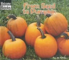 From Seed to Pumpkin Welcome Books: How Things Grow